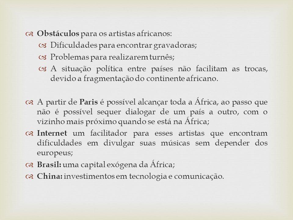 Obstáculos para os artistas africanos: Dificuldades para encontrar gravadoras; Problemas para realizarem turnês; A situação política entre países não