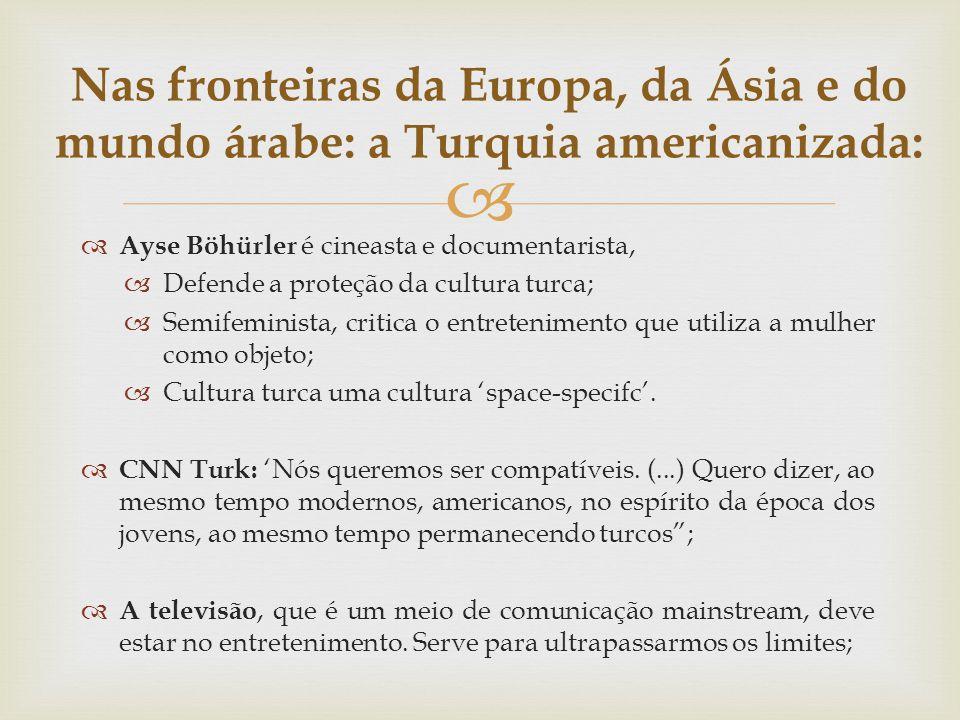 Nas fronteiras da Europa, da Ásia e do mundo árabe: a Turquia americanizada: Ayse Böhürler é cineasta e documentarista, Defende a proteção da cultura