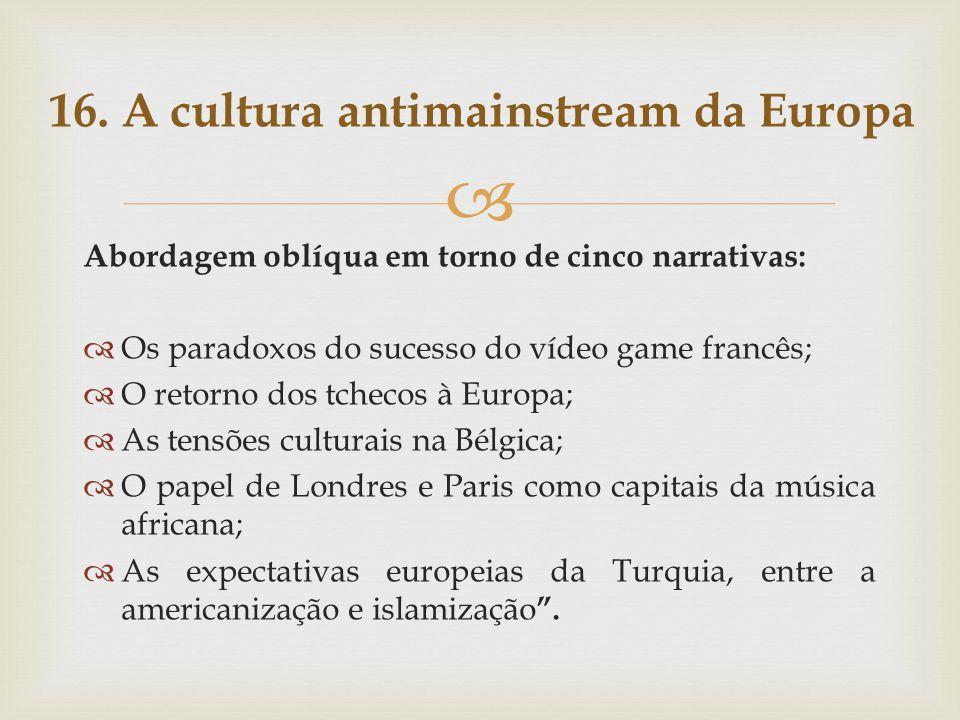 Abordagem oblíqua em torno de cinco narrativas: Os paradoxos do sucesso do vídeo game francês; O retorno dos tchecos à Europa; As tensões culturais na