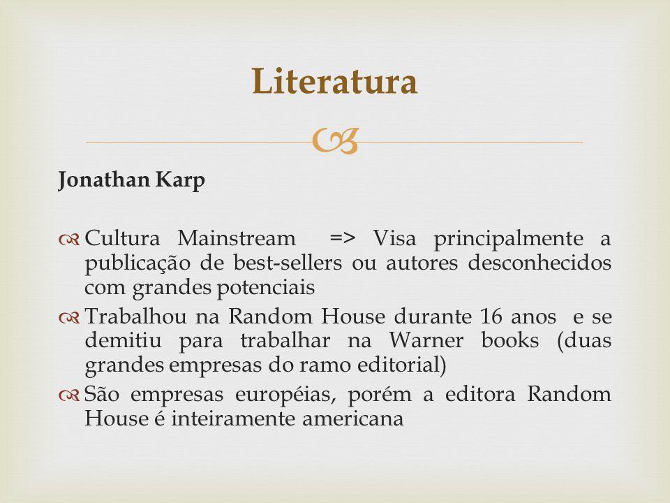 Literatura Jonathan Karp Cultura Mainstream => Visa principalmente a publicação de best-sellers ou autores desconhecidos com grandes potenciais Trabal