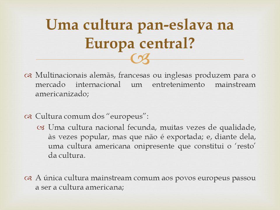 Multinacionais alemãs, francesas ou inglesas produzem para o mercado internacional um entretenimento mainstream americanizado; Cultura comum dos europ