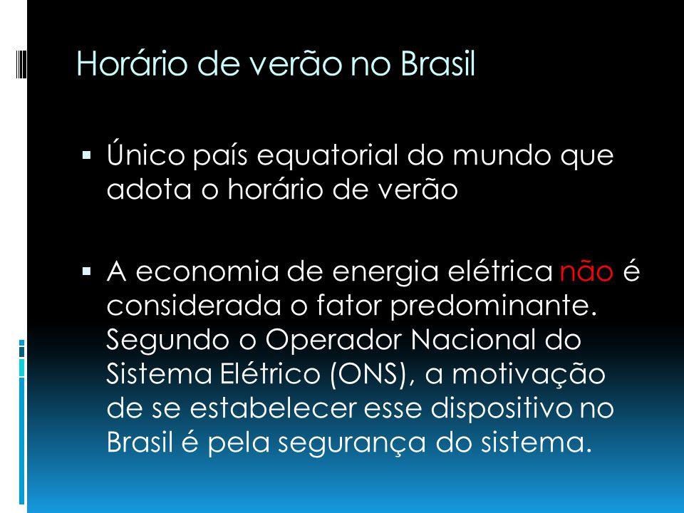 Horário de verão no Brasil Único país equatorial do mundo que adota o horário de verão A economia de energia elétrica não é considerada o fator predom