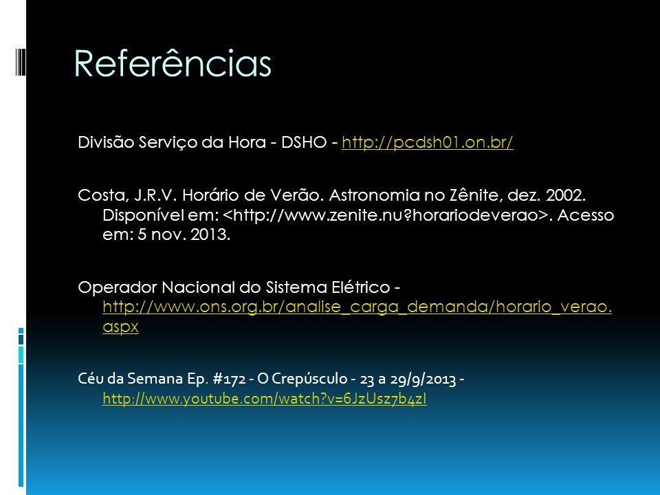 Referências Divisão Serviço da Hora - DSHO - http://pcdsh01.on.br/http://pcdsh01.on.br/ Costa, J.R.V. Horário de Verão. Astronomia no Zênite, dez. 200