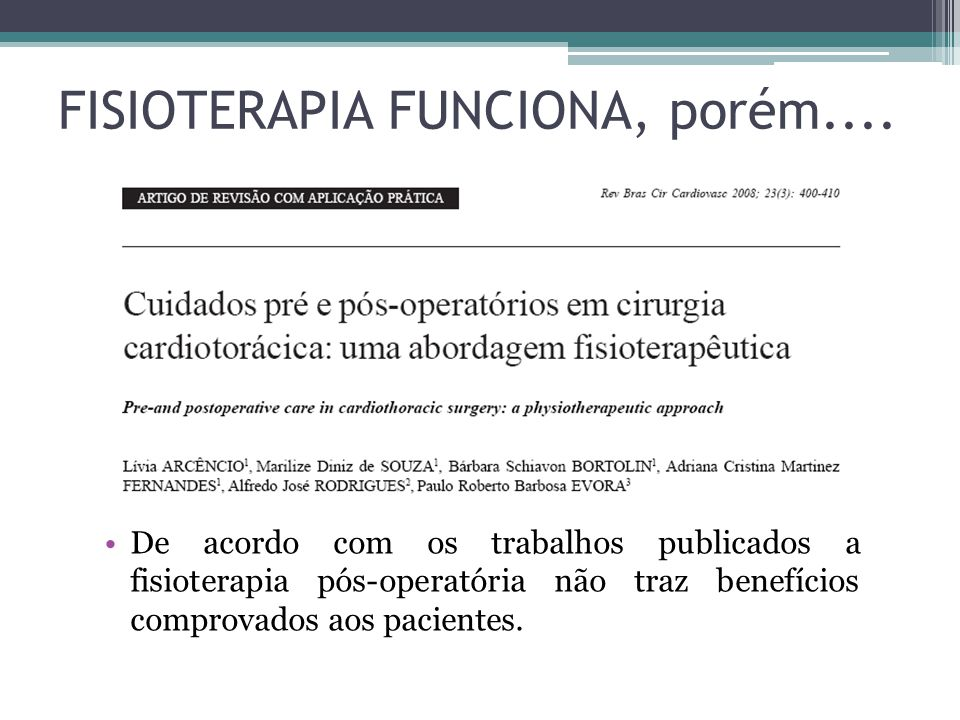 FISIOTERAPIA FUNCIONA, porém.... De acordo com os trabalhos publicados a fisioterapia pós-operatória não traz benefícios comprovados aos pacientes.