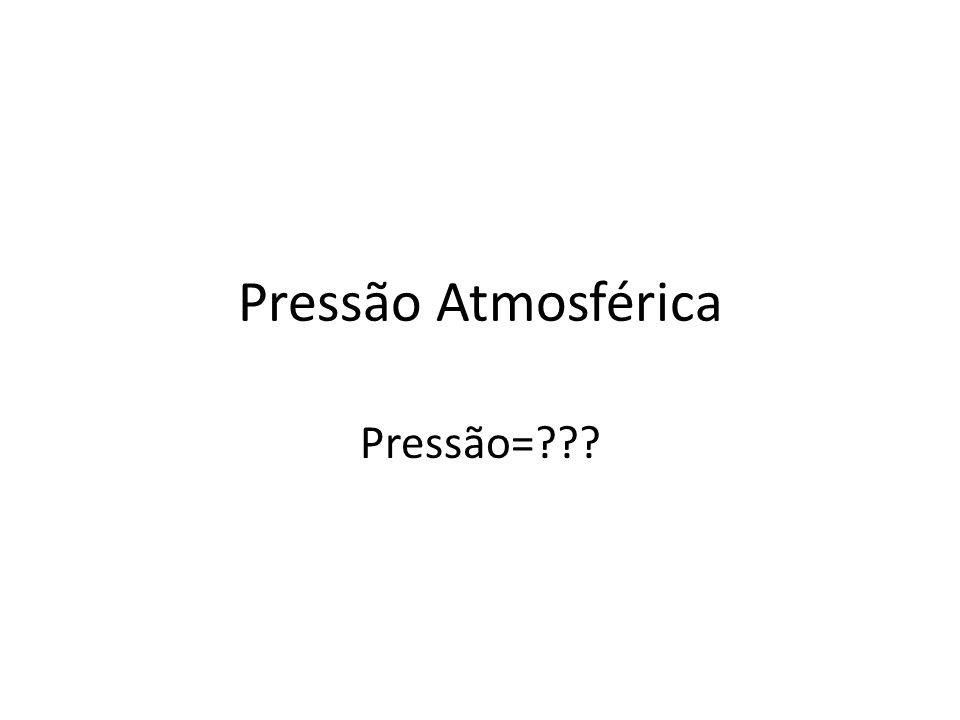 Pressão Atmosférica Pressão=???