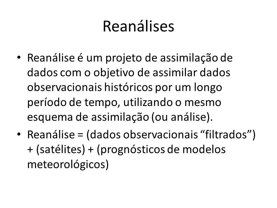 Reanálises Reanálise é um projeto de assimilação de dados com o objetivo de assimilar dados observacionais históricos por um longo período de tempo, u