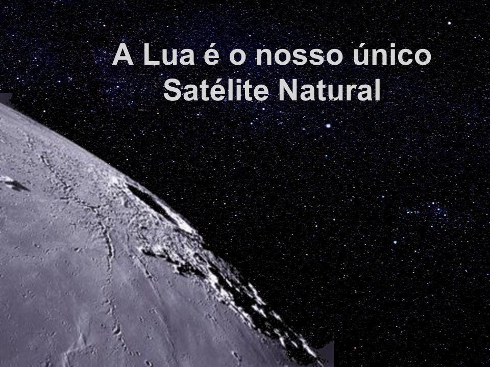 A Lua é o nosso único Satélite Natural