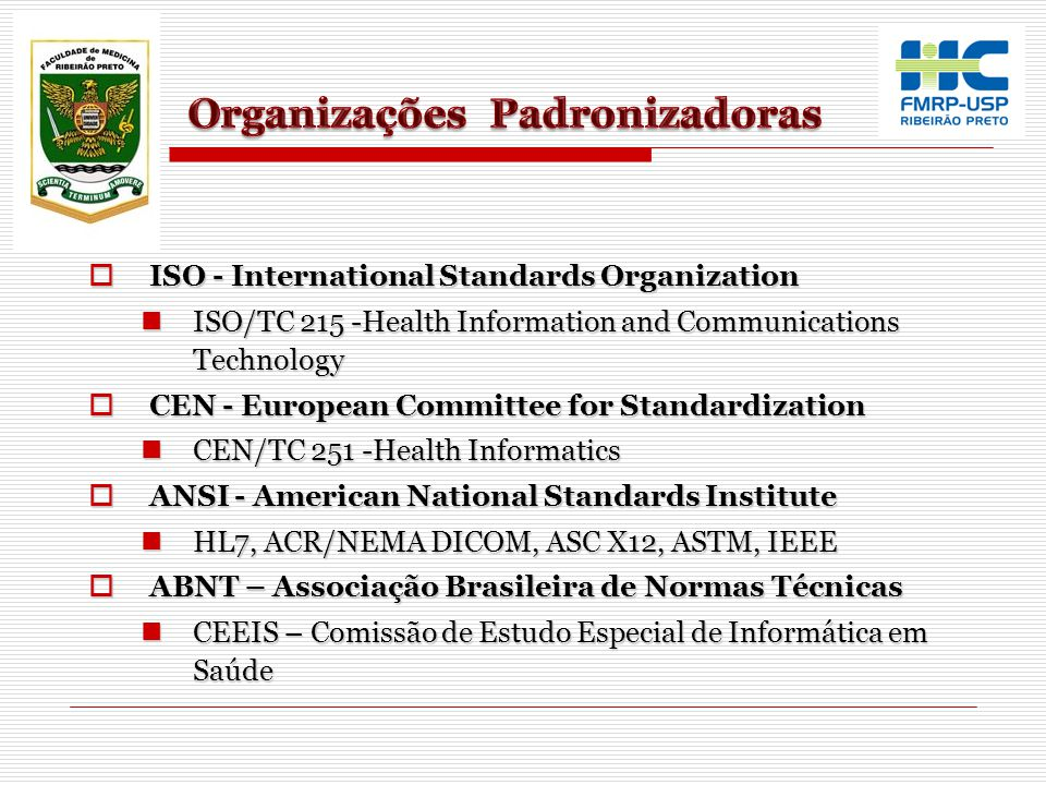 ISO - International Standards Organization ISO - International Standards Organization ISO/TC 215 -Health Information and Communications Technology ISO