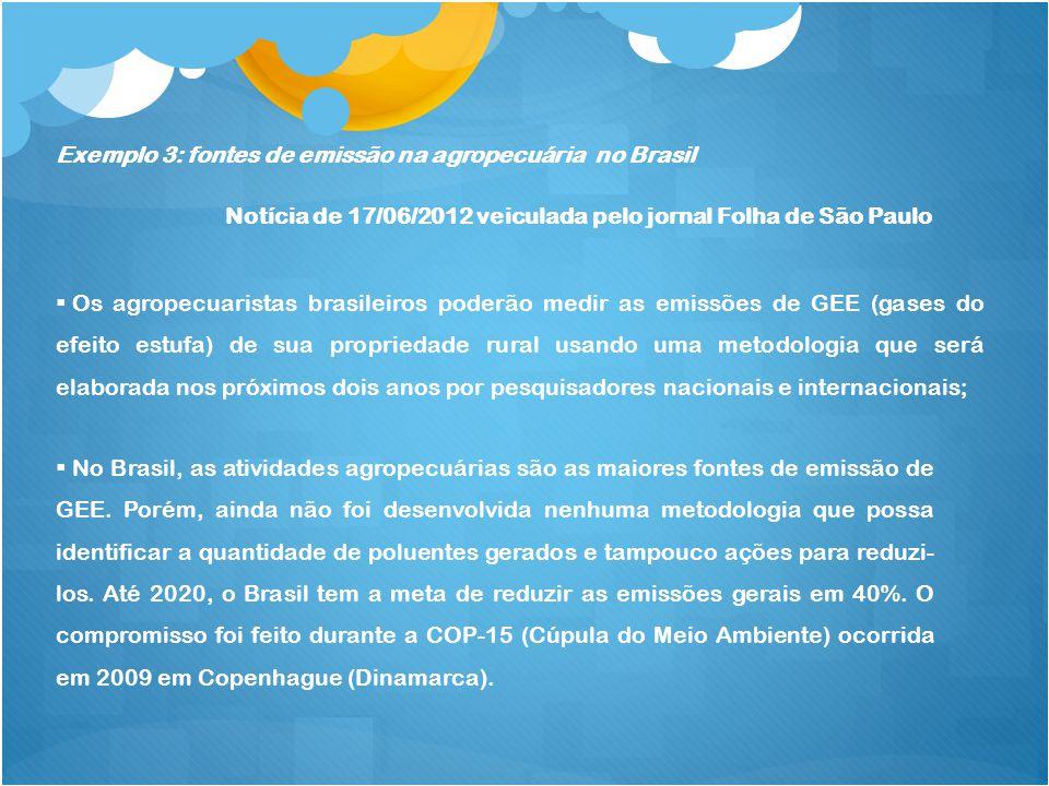 Exemplo 3: fontes de emissão na agropecuária no Brasil Notícia de 17/06/2012 veiculada pelo jornal Folha de São Paulo Os agropecuaristas brasileiros p