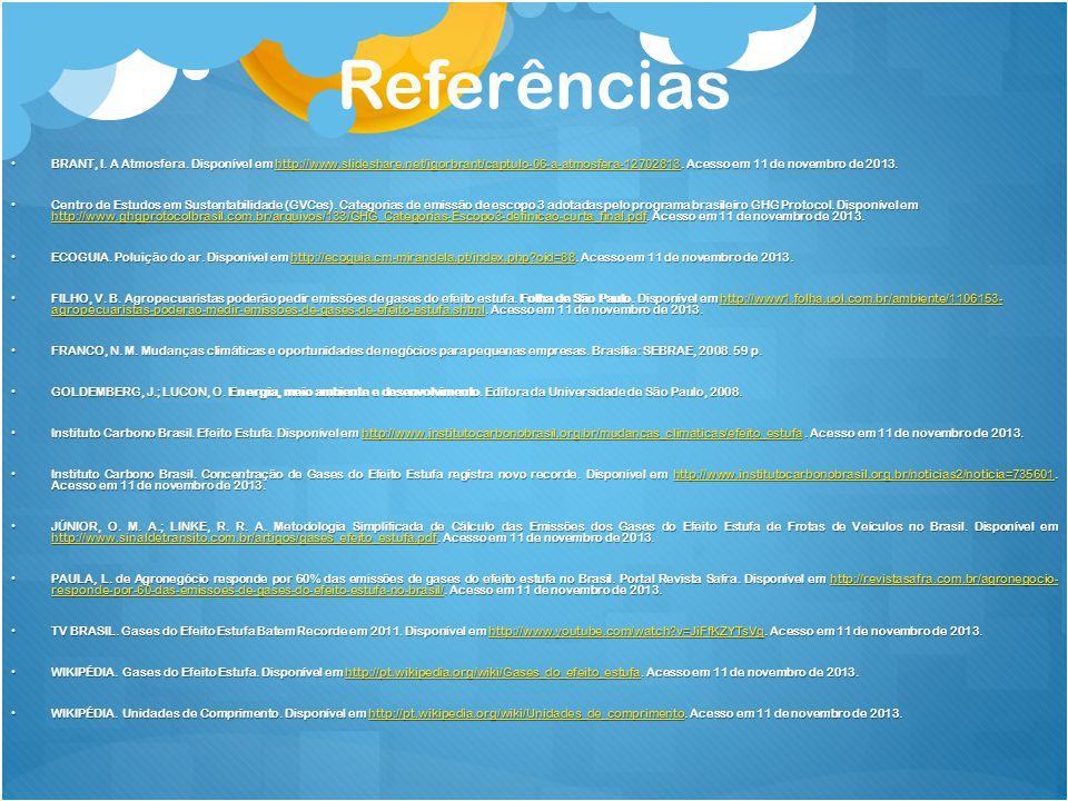 Referências BRANT, I. A Atmosfera. Disponível em http://www.slideshare.net/igorbrant/captulo-06-a-atmosfera-12702813. Acesso em 11 de novembro de 2013