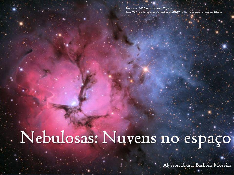 Nebulosas: Nuvens no espaço Imagen: M20 – nebulosa Trífida. http://astronomy-universo.blogspot.com/2011/02/galeria-de-imagens-nebulosas_28.html Alysso
