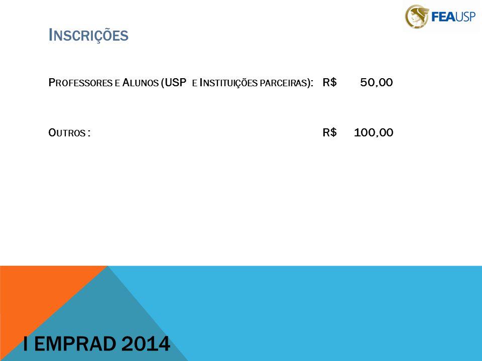 I NSCRIÇÕES P ROFESSORES E A LUNOS (USP E I NSTITUIÇÕES PARCEIRAS ):R$50,00 O UTROS :R$100,00 I EMPRAD 2014
