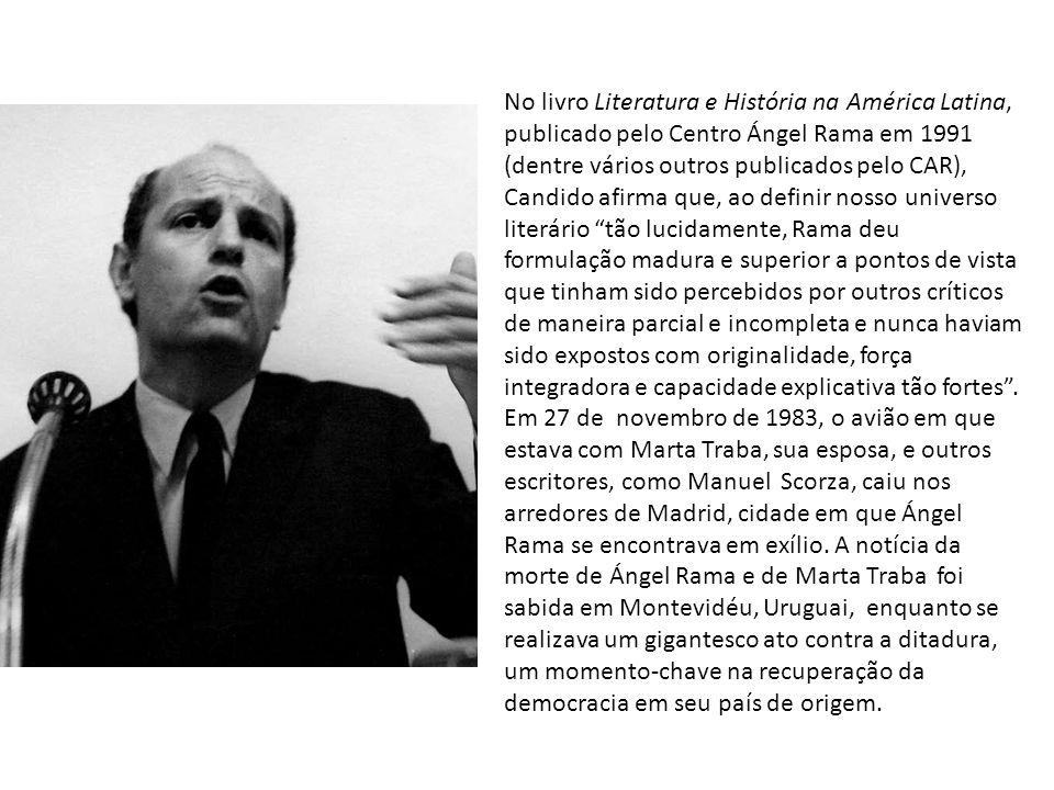 No livro Literatura e História na América Latina, publicado pelo Centro Ángel Rama em 1991 (dentre vários outros publicados pelo CAR), Candido afirma