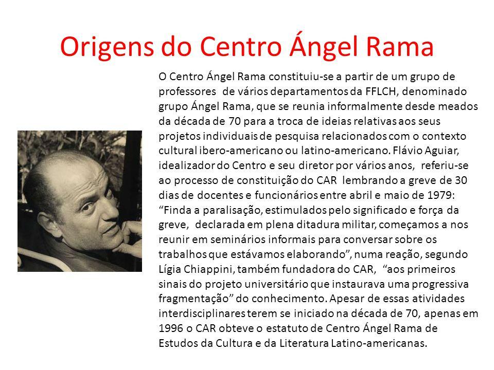 Origens do Centro Ángel Rama O Centro Ángel Rama constituiu-se a partir de um grupo de professores de vários departamentos da FFLCH, denominado grupo