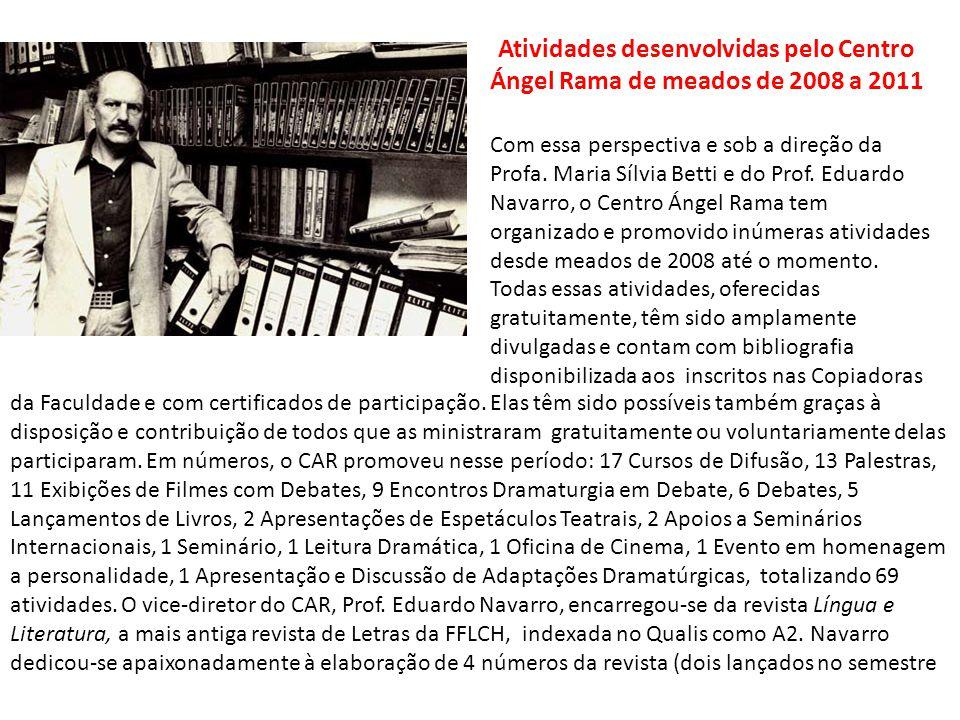 Atividades desenvolvidas pelo Centro Ángel Rama de meados de 2008 a 2011 Com essa perspectiva e sob a direção da Profa. Maria Sílvia Betti e do Prof.