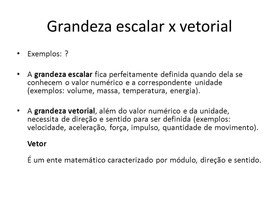 Grandeza escalar x vetorial Exemplos: .