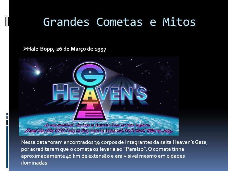 Grandes Cometas e Mitos Hale-Bopp, 26 de Março de 1997 Nessa data foram encontrados 39 corpos de integrantes da seita Heavens Gate, por acreditarem qu
