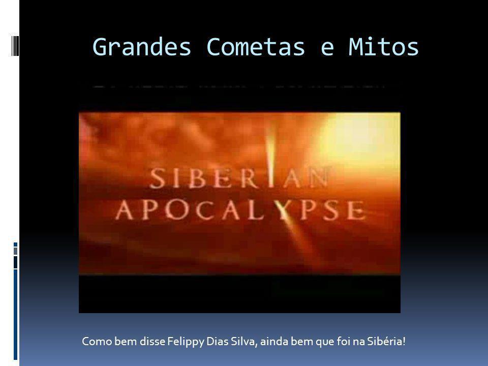 Grandes Cometas e Mitos Como bem disse Felippy Dias Silva, ainda bem que foi na Sibéria!