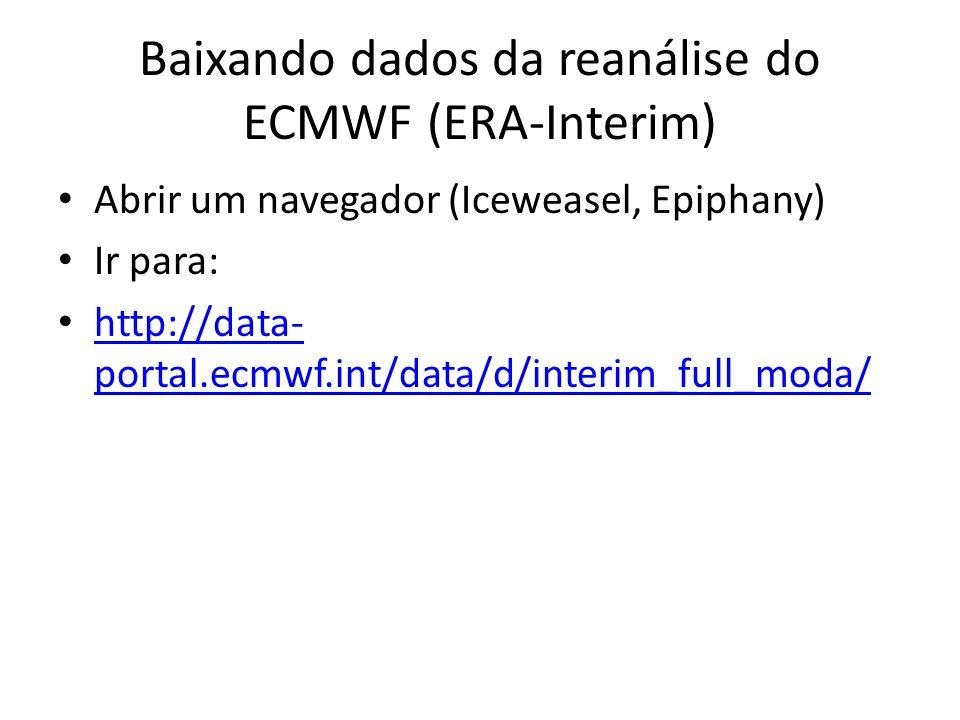 Baixando dados da reanálise do ECMWF (ERA-Interim) Abrir um navegador (Iceweasel, Epiphany) Ir para: http://data- portal.ecmwf.int/data/d/interim_full