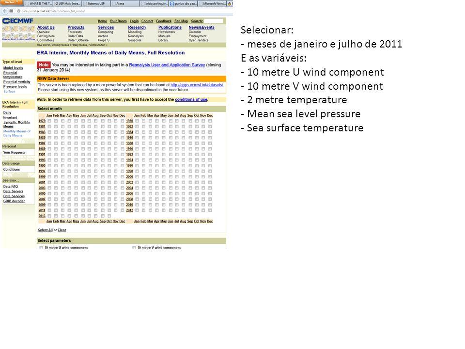 Selecionar: - meses de janeiro e julho de 2011 E as variáveis: - 10 metre U wind component - 10 metre V wind component - 2 metre temperature - Mean se