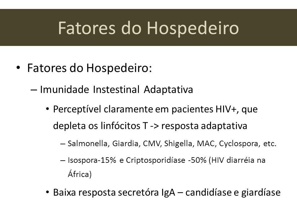 Fatores do Hospedeiro Fatores do Hospedeiro: – Imunidade Instestinal Adaptativa Perceptível claramente em pacientes HIV+, que depleta os linfócitos T -> resposta adaptativa – Salmonella, Giardia, CMV, Shigella, MAC, Cyclospora, etc.