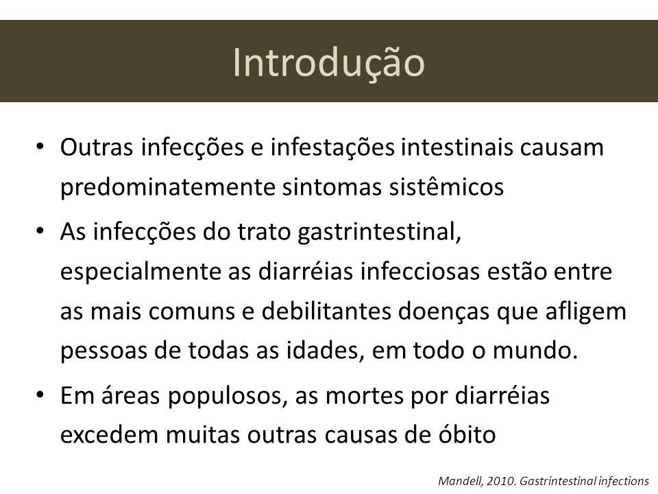 Introdução Outras infecções e infestações intestinais causam predominatemente sintomas sistêmicos As infecções do trato gastrintestinal, especialmente as diarréias infecciosas estão entre as mais comuns e debilitantes doenças que afligem pessoas de todas as idades, em todo o mundo.