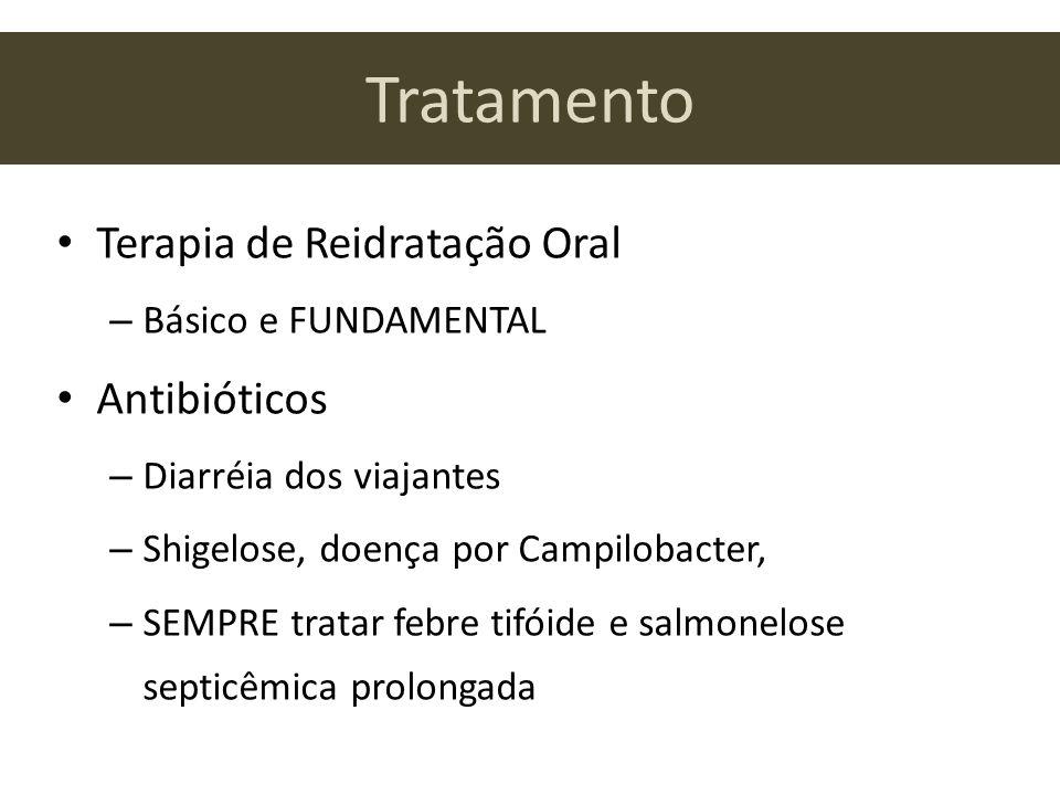 Tratamento Terapia de Reidratação Oral – Básico e FUNDAMENTAL Antibióticos – Diarréia dos viajantes – Shigelose, doença por Campilobacter, – SEMPRE tratar febre tifóide e salmonelose septicêmica prolongada