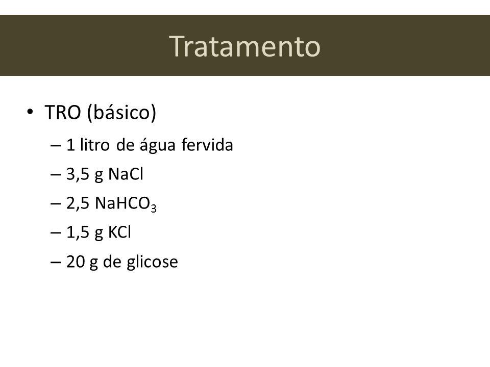 Tratamento TRO (básico) – 1 litro de água fervida – 3,5 g NaCl – 2,5 NaHCO 3 – 1,5 g KCl – 20 g de glicose