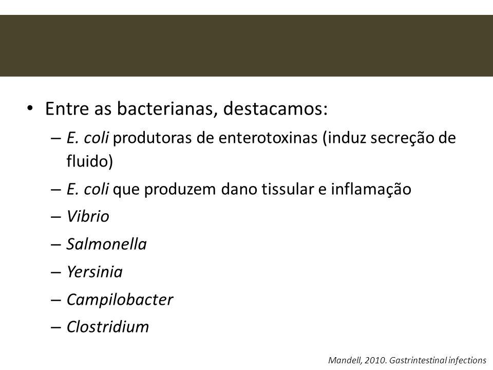Entre as bacterianas, destacamos: – E. coli produtoras de enterotoxinas (induz secreção de fluido) – E. coli que produzem dano tissular e inflamação –