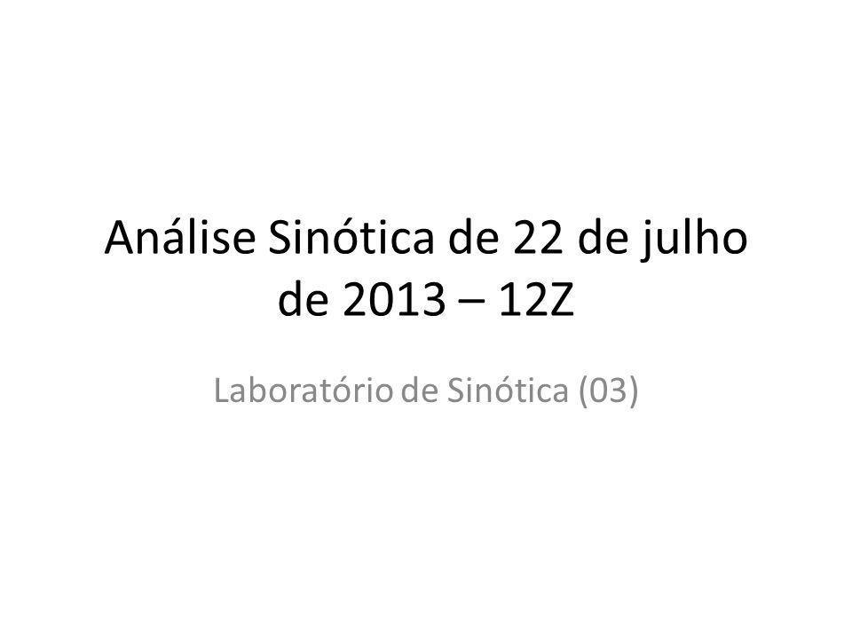 Análise Sinótica de 22 de julho de 2013 – 12Z Laboratório de Sinótica (03)