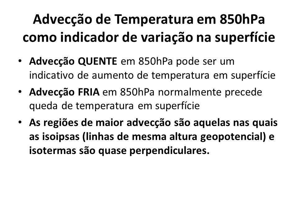 Advecção de Temperatura em 850hPa como indicador de variação na superfície Advecção QUENTE em 850hPa pode ser um indicativo de aumento de temperatura