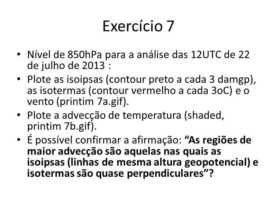 Exercício 7 Nível de 850hPa para a análise das 12UTC de 22 de julho de 2013 : Plote as isoipsas (contour preto a cada 3 damgp), as isotermas (contour