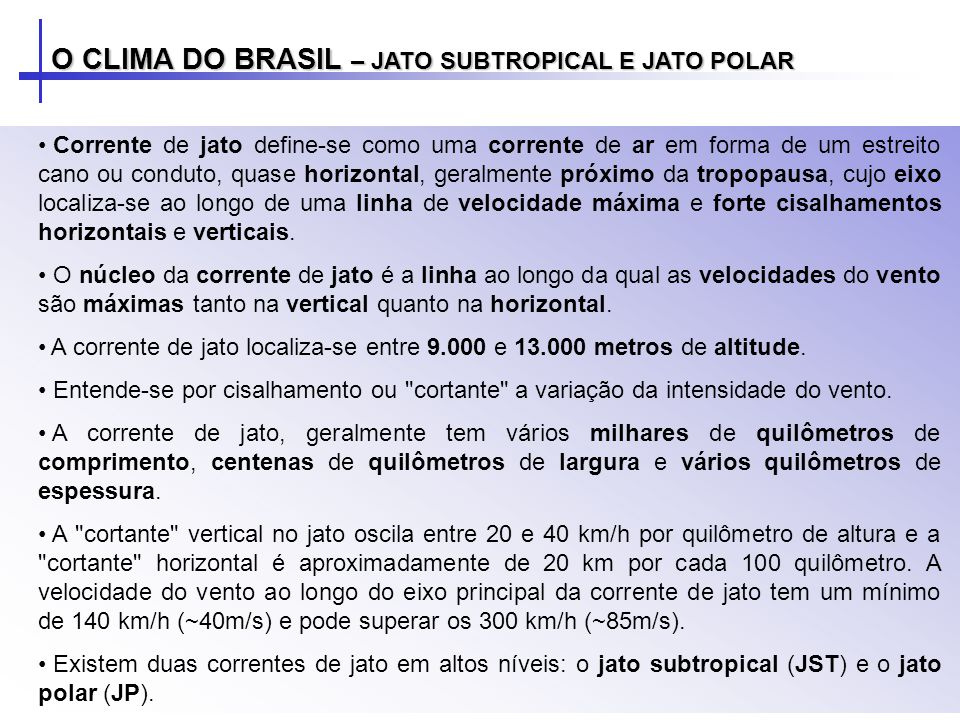 O CLIMA DO BRASIL – JATO SUBTROPICAL E JATO POLAR Corrente de jato define-se como uma corrente de ar em forma de um estreito cano ou conduto, quase ho