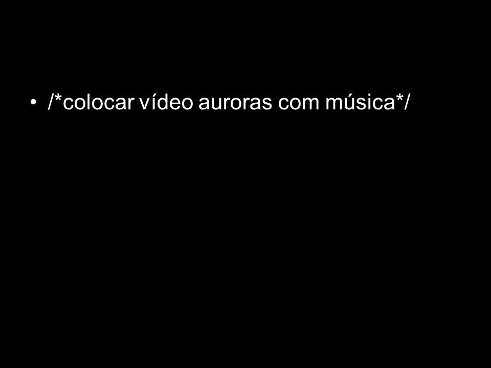 /*colocar vídeo auroras com música*/