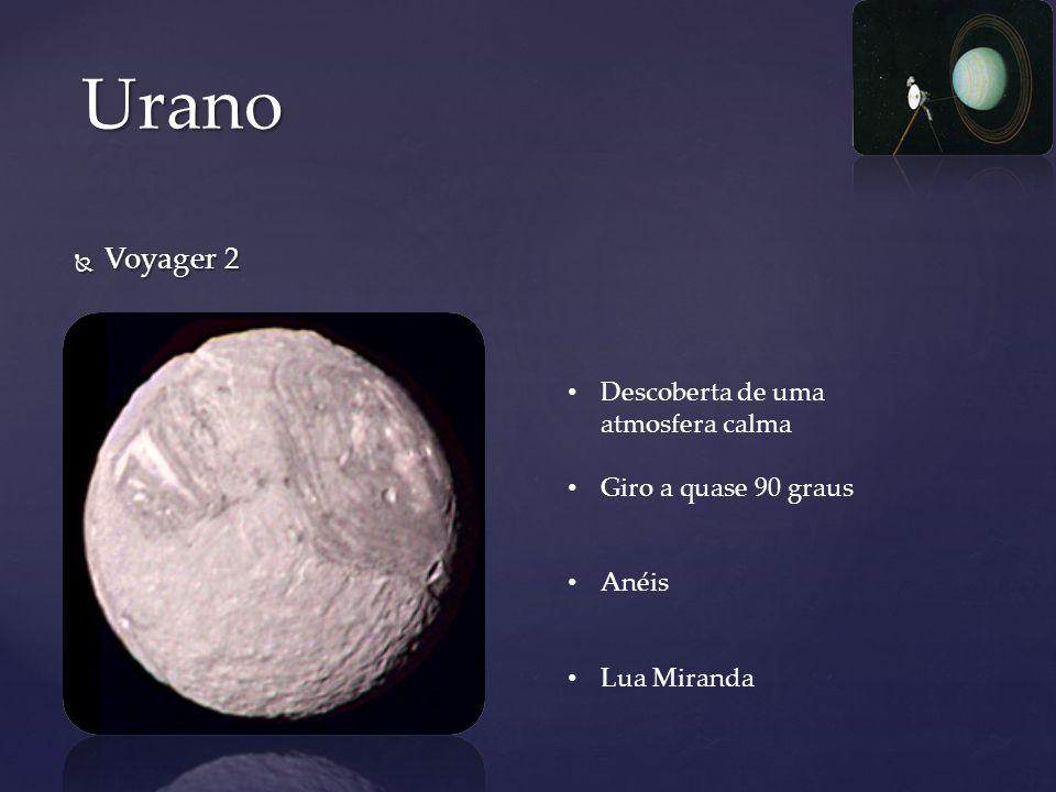 Voyager 2 Voyager 2 Urano Descoberta de uma atmosfera calma Giro a quase 90 graus Anéis Lua Miranda