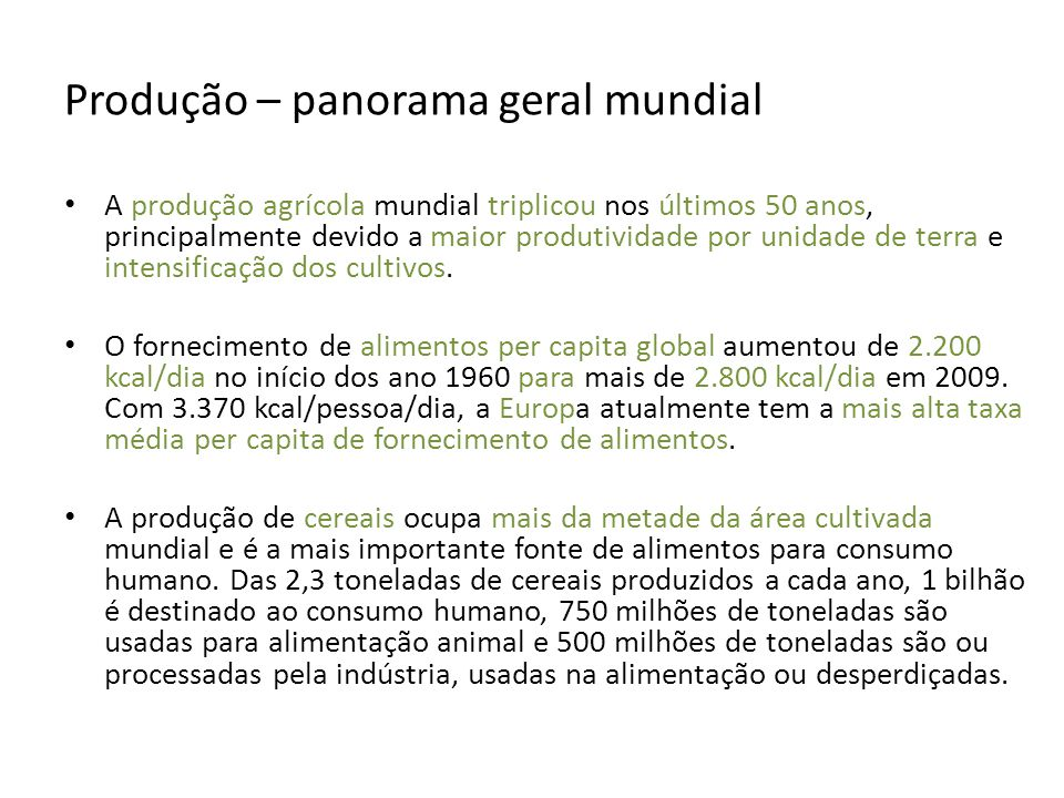Produção – panorama geral mundial A produção agrícola mundial triplicou nos últimos 50 anos, principalmente devido a maior produtividade por unidade d