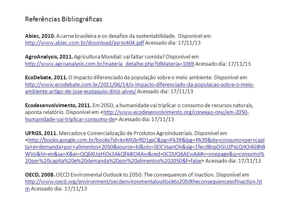Referências Bibliográficas Abiec, 2010. A carne brasileira e os desafios da sustentabilidade. Disponível em http://www.abiec.com.br/download/asrnc404.