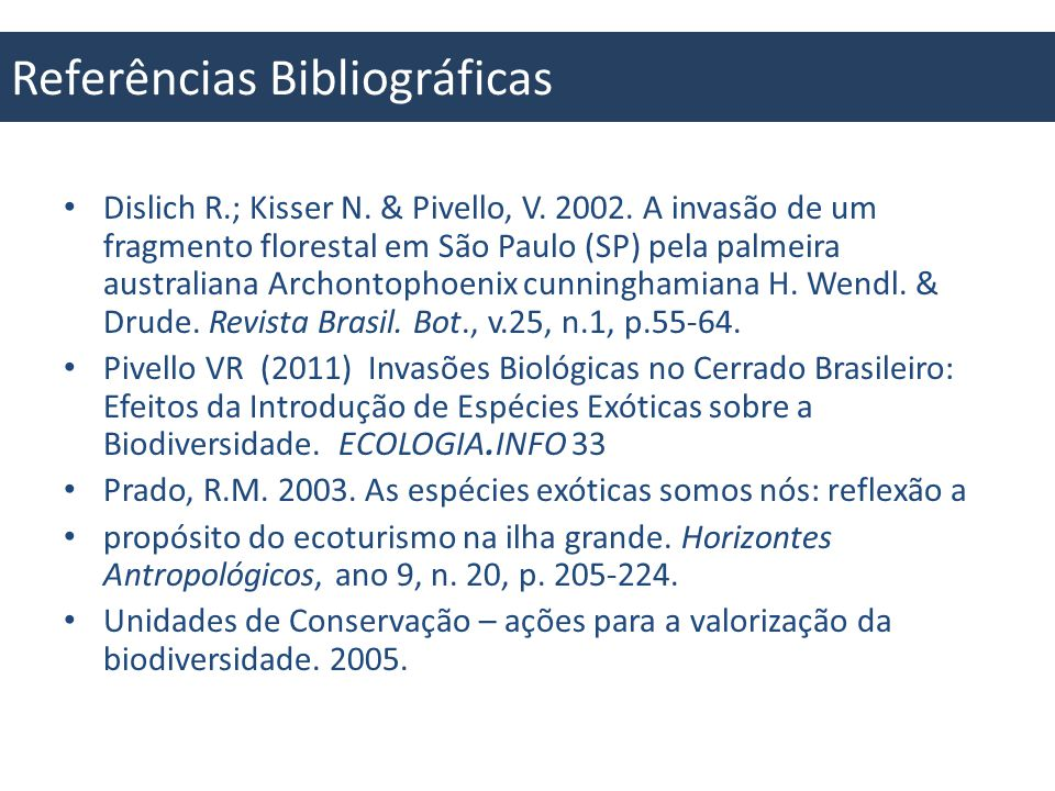 Sites de Busca http://www.grida.no/publications/rr/in-dead-water/page/1252.aspx http://hendry.ifas.ufl.edu/text3.htm http://www.redeprofauna.pr.gov.br/arquivos/File/biblioteca/unidades_de_co nservacao.pdf http://www.redeprofauna.pr.gov.br/arquivos/File/biblioteca/unidades_de_co nservacao.pdf http://noticias.sapo.tl/portugues/lusa/artigo/16438912.html http://portal.saude.gov.br/portal/arquivos/pdf/tabela_1_fa_2010.pdf http://www.issg.org/database/species/search.asp?st=100ss&fr=1&str=&lang= EN http://www.issg.org/database/species/search.asp?st=100ss&fr=1&str=&lang= EN http://www.ebah.com.br/content/ABAAAAGeQAF/agua-lastro http://noticias.ufsc.br/2013/06/ufsc-e-icmbio-descobrem-novo-foco-de- especies-invasoras-marinhas-no-litoral-catarinense/ http://noticias.ufsc.br/2013/06/ufsc-e-icmbio-descobrem-novo-foco-de- especies-invasoras-marinhas-no-litoral-catarinense/ http://www.saocamilo-sp.br/pdf/mundo_saude/41/17_Biodiversidade.pdf http://expresso.sapo.pt/estrela-do-mar-devora-metade-dos-corais-da- australia=f757405 http://expresso.sapo.pt/estrela-do-mar-devora-metade-dos-corais-da- australia=f757405 http://www.oeco.org.br/salada-verde/26833-ministerio-publico-investiga- invasao-de-coral-assassino http://www.oeco.org.br/salada-verde/26833-ministerio-publico-investiga- invasao-de-coral-assassino http://www.ilhagrande.org/Projeto-Coral-Sol