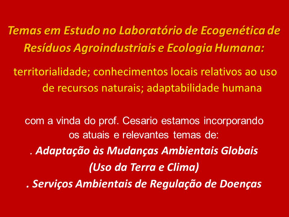Temas em Estudo no Laboratório de Ecogenética de Resíduos Agroindustriais e Ecologia Humana: territorialidade; conhecimentos locais relativos ao uso d