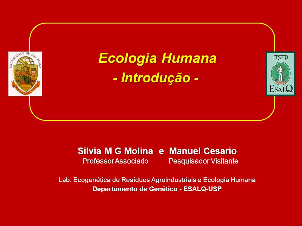 Ecologia Humana - Introdução - Silvia M G Molina e Manuel Cesario Professor Associado Pesquisador Visitante Lab. Ecogenética de Resíduos Agroindustria