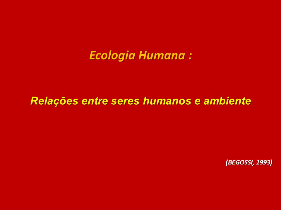 BIBLIOGRAFIA BATES, D.G.; TUCKER, J.(eds.) Human Ecology contemporary research and practice.