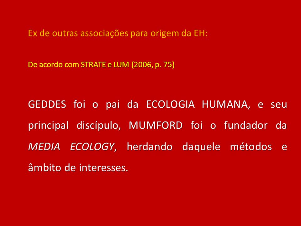 Ecologia Humana / dentro da Ecologia: Ecologia de Sistemas Ecologia Evolutiva Ecologia Aplicada ou Demográfica Ecologia Evolutiva Humana: antropologia (ecologia cultural e etnobiologia) modelos de ecologia animal (teoria do forrageamento ótimo) modelos de evolução cultural (modelos de subsistência e transmissão cultural) [OBS: A ecologia cultural inclui as de sistemas e a evolutiva] (BEGOSSI, 1993)