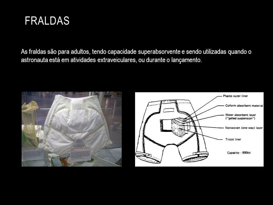 FRALDAS As fraldas são para adultos, tendo capacidade superabsorvente e sendo utilizadas quando o astronauta está em atividades extraveiculares, ou du