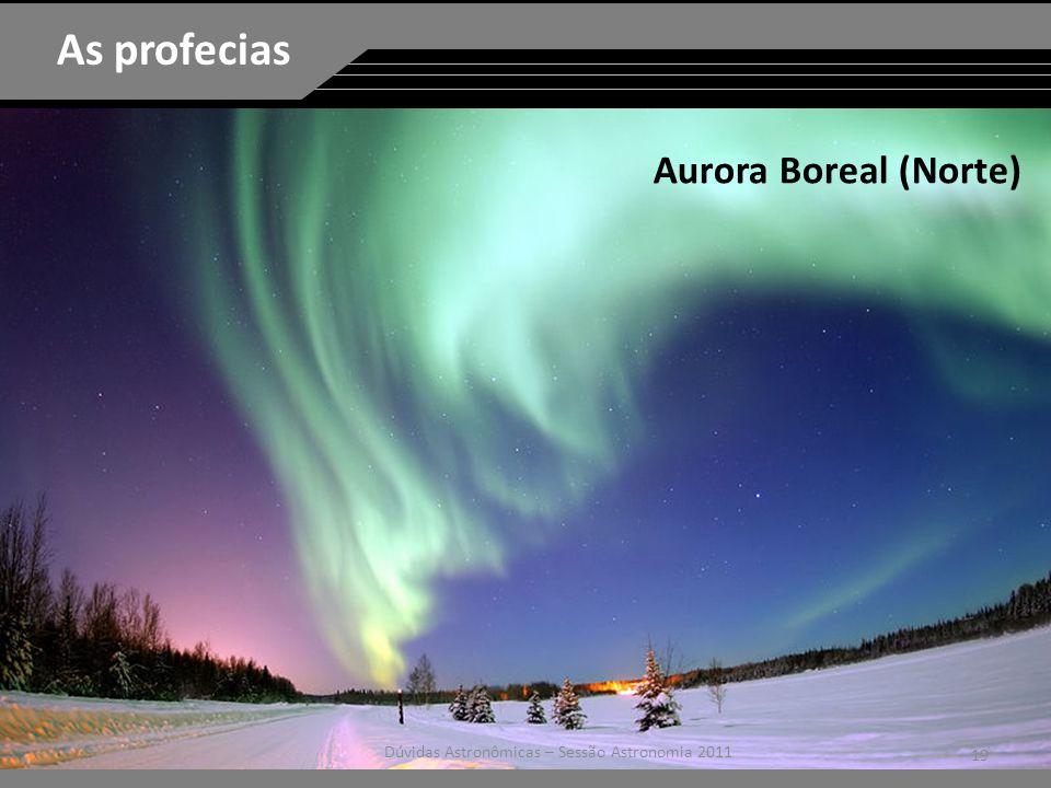 19 Dúvidas Astronômicas – Sessão Astronomia 2011 As profecias Aurora Boreal (Norte)