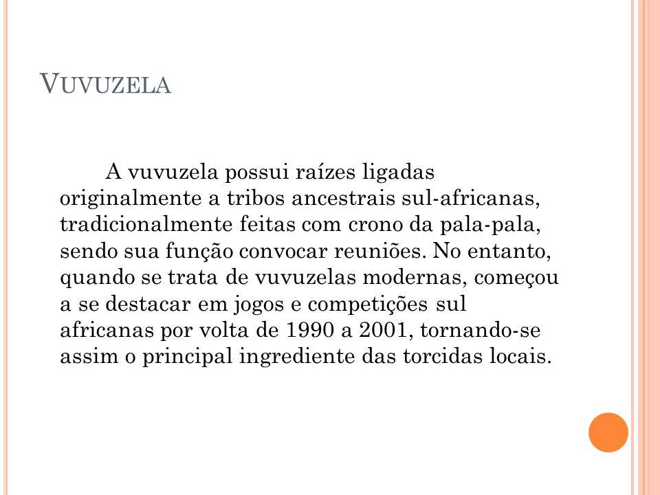 V UVUZELA A vuvuzela possui raízes ligadas originalmente a tribos ancestrais sul-africanas, tradicionalmente feitas com crono da pala-pala, sendo sua