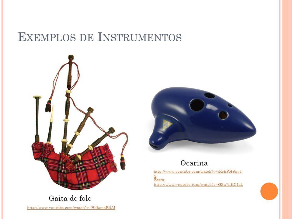 E XEMPLOS DE I NSTRUMENTOS Gaita de fole Ocarina http://www.youtube.com/watch?v=H4kopeRjjAI http://www.youtube.com/watch?v=jKrhPHSuy4 Q Extra: http://