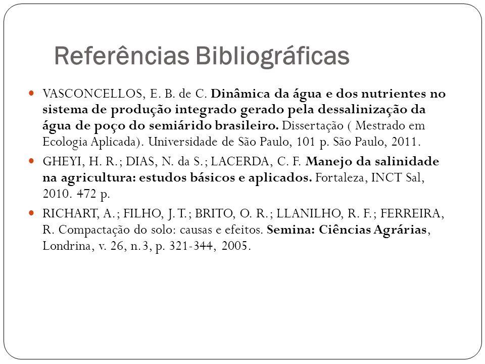 Referências Bibliográficas VASCONCELLOS, E. B. de C. Dinâmica da água e dos nutrientes no sistema de produção integrado gerado pela dessalinização da