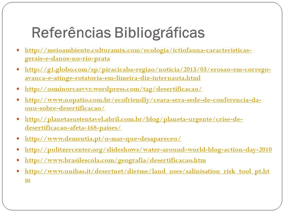 Referências Bibliográficas http://meioambiente.culturamix.com/ecologia/ictiofauna-caracteristicas- gerais-e-danos-no-rio-prata http://meioambiente.cul