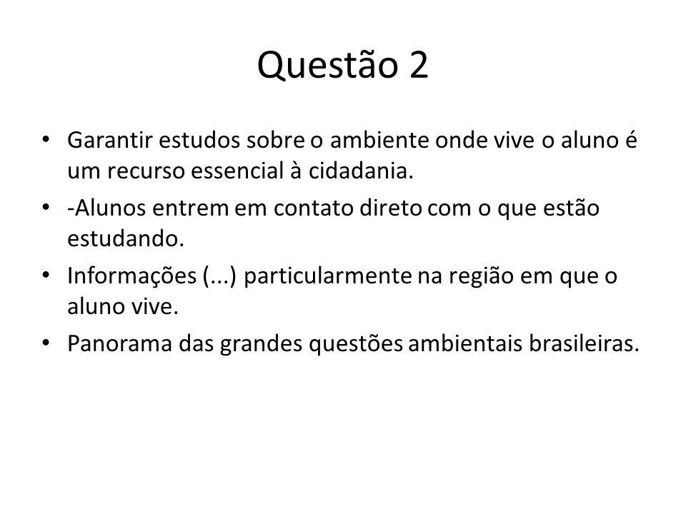 Questão 2 Garantir estudos sobre o ambiente onde vive o aluno é um recurso essencial à cidadania. -Alunos entrem em contato direto com o que estão est