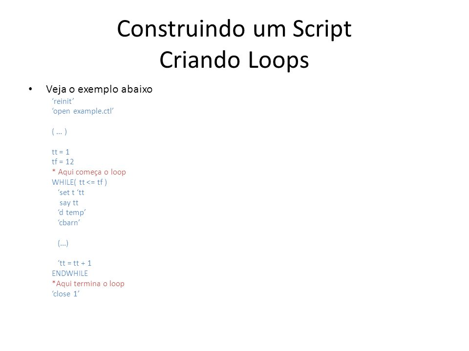 Construindo um Script Criando Loops Veja o exemplo abaixo reinit open example.ctl (...